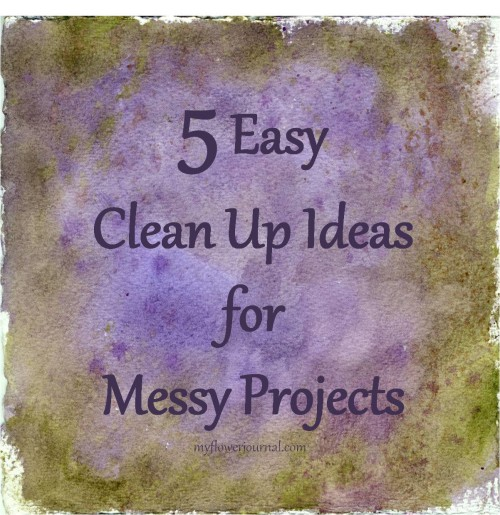 5 Easy Clean Up Ideas for Messy Projects-myflowerjournal.com