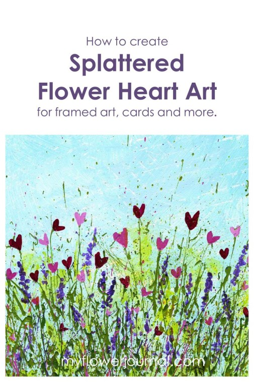How To Create Splattered Flower Heart Art for Framed Art, Cards and more-myflowerjournal